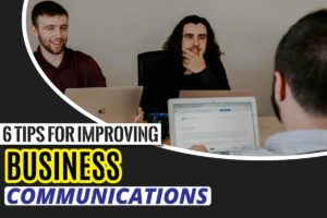 6 Tips for Improving Business communications