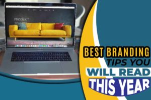 Best Branding Tips You Will Read This Year