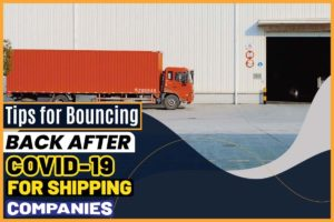 Tips for Bouncing Back After COVID-19 for Shipping Companies