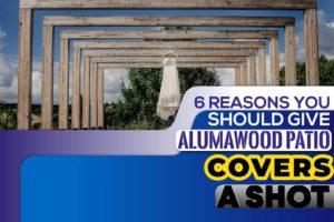 6 Reasons You Should Give Alumawood Patio Covers a Shot