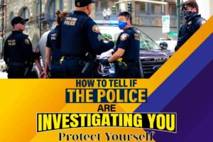 How to Tell If the Police Are Investigating You