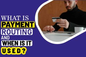 What is Payment Routing and When Is It Used