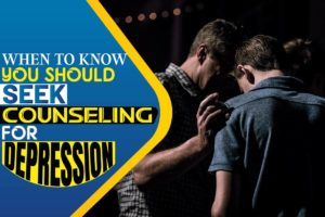 When to Know You Should Seek Counseling for Depression