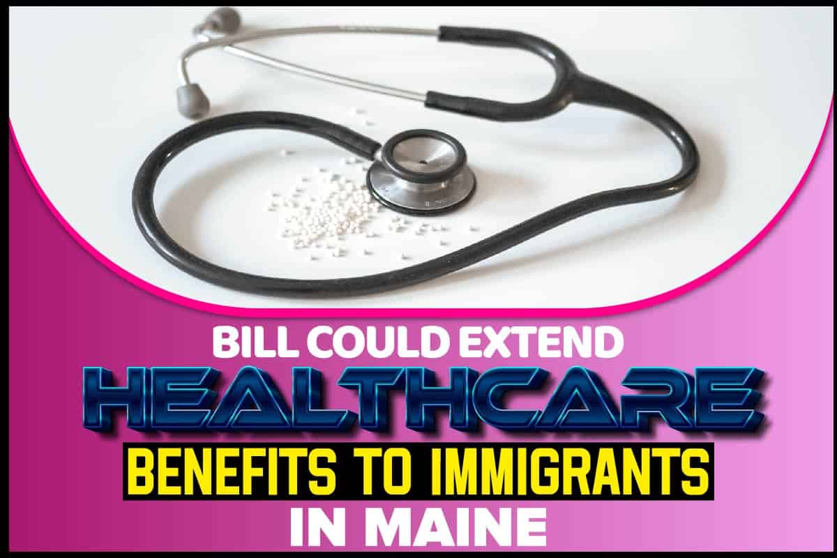 Bill Could Extend Healthcare Benefits To Immigrants In Maine