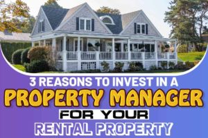 3 Reasons to Invest in a Property Manager for Your Rental Property