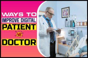 Ways to Improve Digital Patient vs Doctor