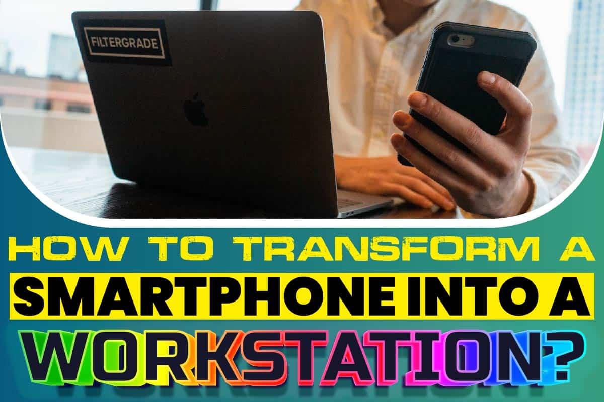 How To Transform A Smartphone Into A Workstation