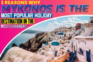 3 Reasons Why Mykonos is the most popular holiday destination in the Mediterranean