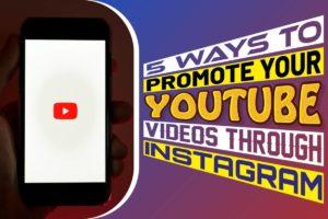 5 Ways To Promote Your Youtube Videos Through Instagram
