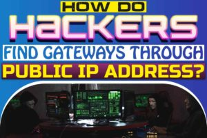 How Do Hackers Find Gateways Through Public IP Address