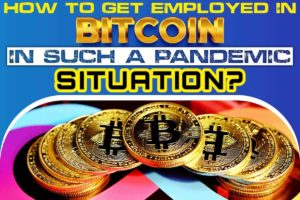 How to get employed in bitcoin in such a pandemic situation