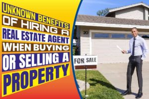 Unknown Benefits of Hiring a Real Estate Agent When Buying or Selling a Property