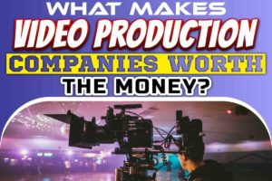 What Makes Video Production Companies Worth the Money